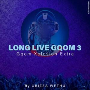 UBiza Wethu - Long Live Gqom 3 (Gqom Xplotion Extra)